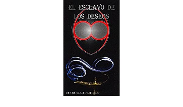 Amazon.com: EL ESCLAVO DE LOS DESEOS (Spanish Edition) eBook: Ricardo Blanco Archilla, Ricardo Blanco: Kindle Store