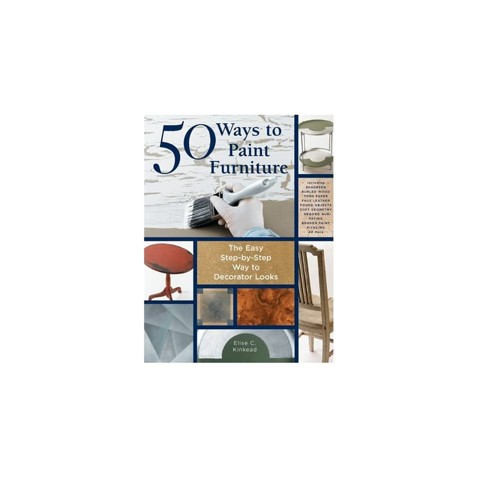 50 Ways to Paint Furniture The Easy, Step by Step Way to Decorator Looks