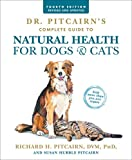 Dr. Pitcairn s Complete Guide to Natural Health for Dogs & Cats (4th Edition)