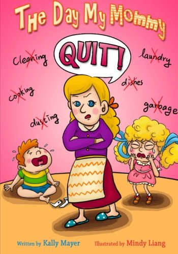 The Day My Mommy Quit!: Funny Rhyming Picture Book for Beginner Readers (Ages 2-8) (Early Readers Picture Books) (Volume 2)