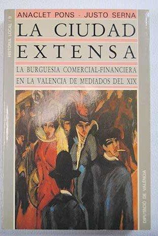 La ciudad extensa: La burguesía comercial-financiera en la Valencia de mediados del XIX (Història local) (Spanish Edition)