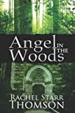 Angel in the Woods, Rachel Starr Thomson, 1927658195