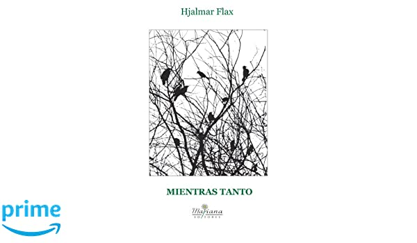 Mientras Tanto (Spanish Edition): Hjalmar Flax, Mariana Editores: 9781935892151: Amazon.com: Books