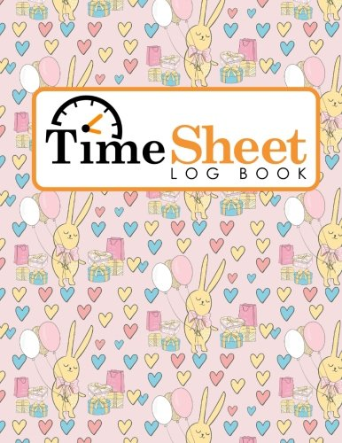 Cards Time Overtime Weekly - Time Sheet Log Book: Daily Sign In Sheet For Employees, Time Tracker Book, Overtime Timesheet Template, Weekly Time Card Worksheet, Cute Birthday Cover (Time Sheet Log Books) (Volume 28)
