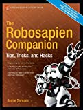 : The Robosapien Companion: Tips, Tricks, and Hacks (Technology in Action)