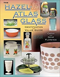 Hazel-Atlas Glass: Identification & Value Guide, Second Edition
