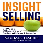 Insight Selling: How to Sell Value & Differentiate Your Product with Insight Scenarios | Michael Harris