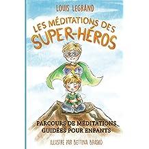 Les méditations des super-héros: Parcours de méditations guidées pour enfants (French Edition)