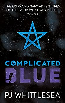 Complicated Blue: The Extraordinary Adventures of the Good Witch Anaïs Blue by [Whittlesea, P J]