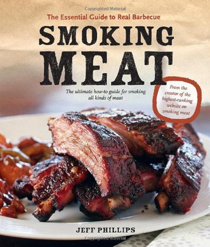 Smoking Meat: The Essential Guide to Real Barbecue (Best Ever Barbecue Sauce)