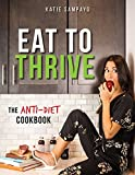 Eat to Thrive: The Anti-Diet Cookbook