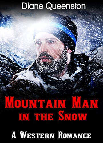 A Western Romance: Mountain Man in the Snow (Western Historical Romance, Western Fiction) (New Adult Comedy Romance Short Stories) by [Queenston, Diane]