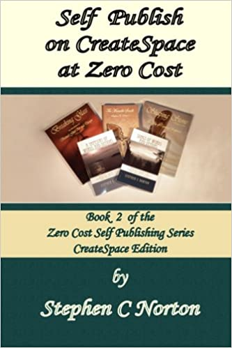 Self Publish on CreateSpace at Zero Cost: Publish and distribute to the world at zero cost: Volume 2 (The Zero Cost Self Publishing Series)