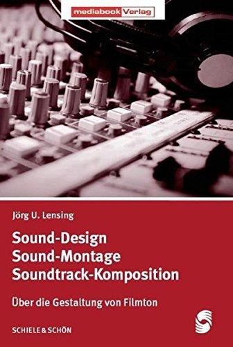 Sound-Design - Sound-Montage - Soundtrack-Komposition: Über die Gestaltung von Filmton by Jörg U. Lensing (2009-05-05)