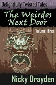 Delightfully Twisted Tales: The Weirdos Next Door (Volume Three)