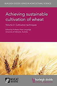 Achieving sustainable cultivation of wheat Volume 2: Cultivation techniques (Burleigh Dodds Series in Agricultural Science Book 6)