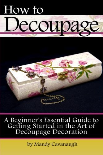 how-to-decoupage-a-beginners-essential-guide-to-getting-started-in-the-art-of-decoupage-decoration