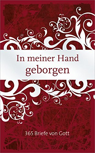 In meiner Hand geborgen: 365 Briefe von Gott.