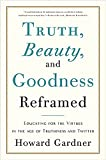 img - for Truth, Beauty, and Goodness Reframed: Educating for the Virtues in the Age of Truthiness and Twitter book / textbook / text book