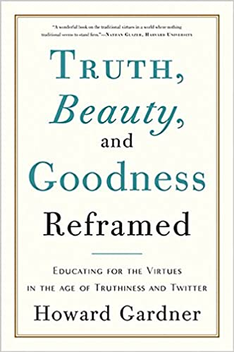 Truth, Beauty, and Goodness Reframed: Educating for the