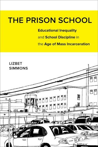 Image of The Prison School: Educational Inequality and School Discipline in the Age of Mass Incarceration