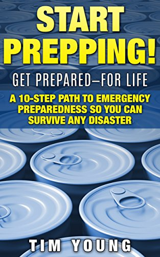 Download START PREPPING!: GET PREPARED-FOR LIFE: A 10-Step Path to Emergency Preparedness So You Can Survive Any Disaster Pdf