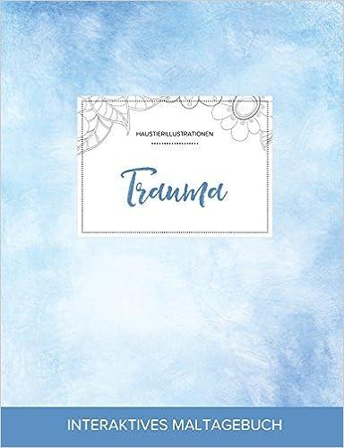 Maltagebuch für Erwachsene: Trauma (Haustierillustrationen, Klarer Himmel)