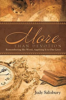 MORE THAN DEVOTION: Remembering His Word, Apply It to Our Lives by [Salisbury, Judy]