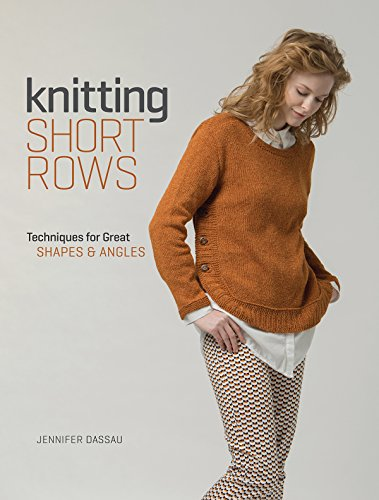 Knitting Short Rows: Techniques for Great Shapes & Angles by Interweave