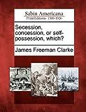 Secession, Concession, or Self-Possession, Which?, James Freeman Clarke, 1275633439
