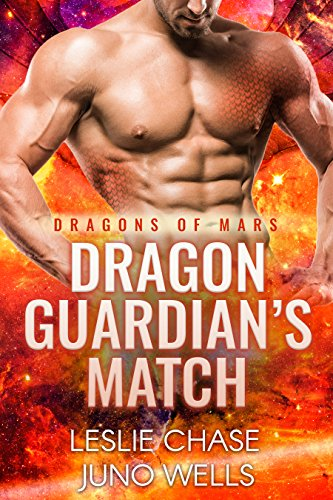Dragon Guardian's Match (Dragons of Mars Book 3) by [Chase, Leslie, Wells, Juno]