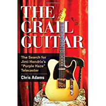 The Grail Guitar: The Search for Jimi Hendrix's Purple Haze Telecaster