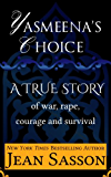 Yasmeena's Choice: A True Story of War, Rape, Courage and Survival