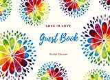 Love is Love Bridal Shower Guest Book: Rainbow, Flowers, for Weddings, Showers & More (Elite Guest Book)
