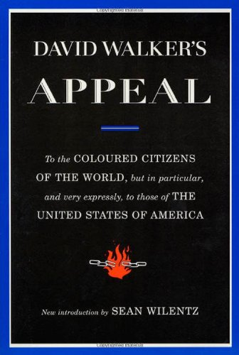 David Walker's Appeal: To the Coloured Citizens of the World, but In Particular, and Very Expressly, to Those of the Uni