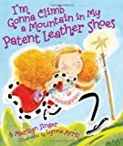 I'm Gonna Climb a Mountain in My Patent Leather Shoes, Marilyn Singer, 1419703366