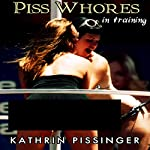 Piss Whores in Training: Collector's Edition | Kathrin Pissinger