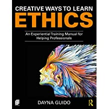Creative Ways to Learn Ethics: An Experiential Training Manual for Helping Professionals