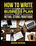 img - for How to write a complete Business plan for a Retail store/Boutique by Jackie Rivera book / textbook / text book