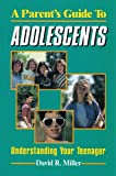 A Parent's Guide to Adolescents, David R. Miller, 089636254X