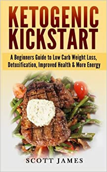 Ketogenic Kickstart: A Beginners Guide to Low Carb Weight Loss, Detoxification, Improved Health & More Energy