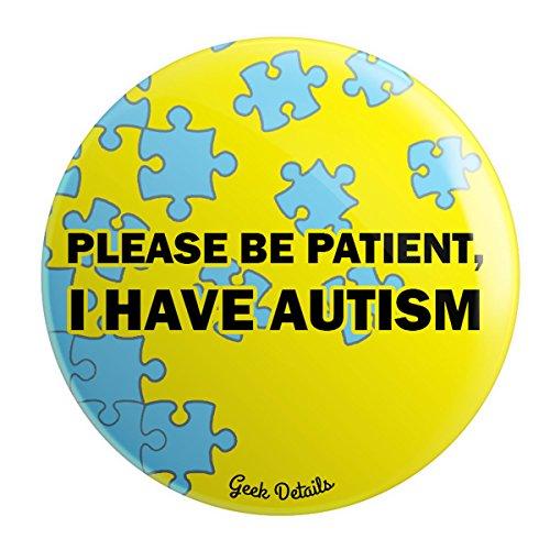 (Geek Details Autism Themed Pinback Button (Please Be Patient, I Have Autism))