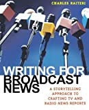 Writing for Broadcast News: A Storytelling Approach to Crafting TV and Radio News Reports
