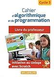 Cahier d'algorithmique et de programmation cycle 3 : Livre du professeur