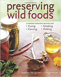 Preserving wild foods a modern foragers recipes for curing preserving wild foods a modern foragers recipes for curing canning smoking and pickling raquel pelzel matthew weingarten 0884347581312 amazon forumfinder