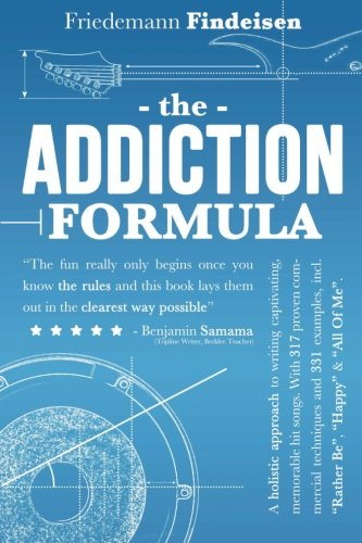 "The Addiction Formula: A Holistic Approach to Writing Captivating, Memorable Hit Songs. With 317 Proven Commercial Techniques & 331 Examples, incl ... ""All Of Me"" (Holistic Songwriting) (Volume 1)"