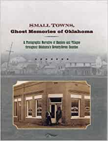Amazoncom Small Towns Ghost Memories Of Oklahoma A Photographic