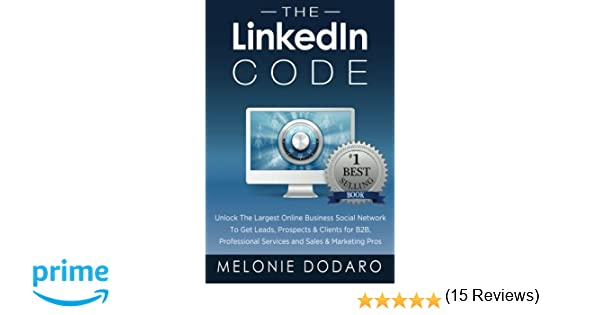 37ce59247c The LinkedIn Code: Unlock the largest online business social network to get  leads, prospects & clients for B2B, professional services and sales &  marketing ...