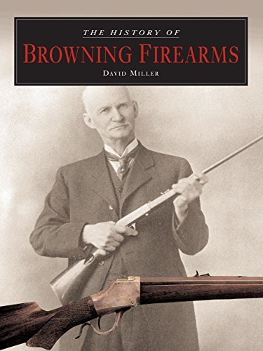The History of Browning Firearms: Fortifications Around the World by Miller, David (2006) Hardcover