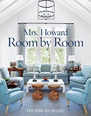 Mrs. Howard, Room by Room is the follow-up to Phoebe Howard's critically acclaimed Joy of Decorating and takes readers even deeper into the design process, revealing the seemingly small but essential tips and tricks that will help them imbue ...